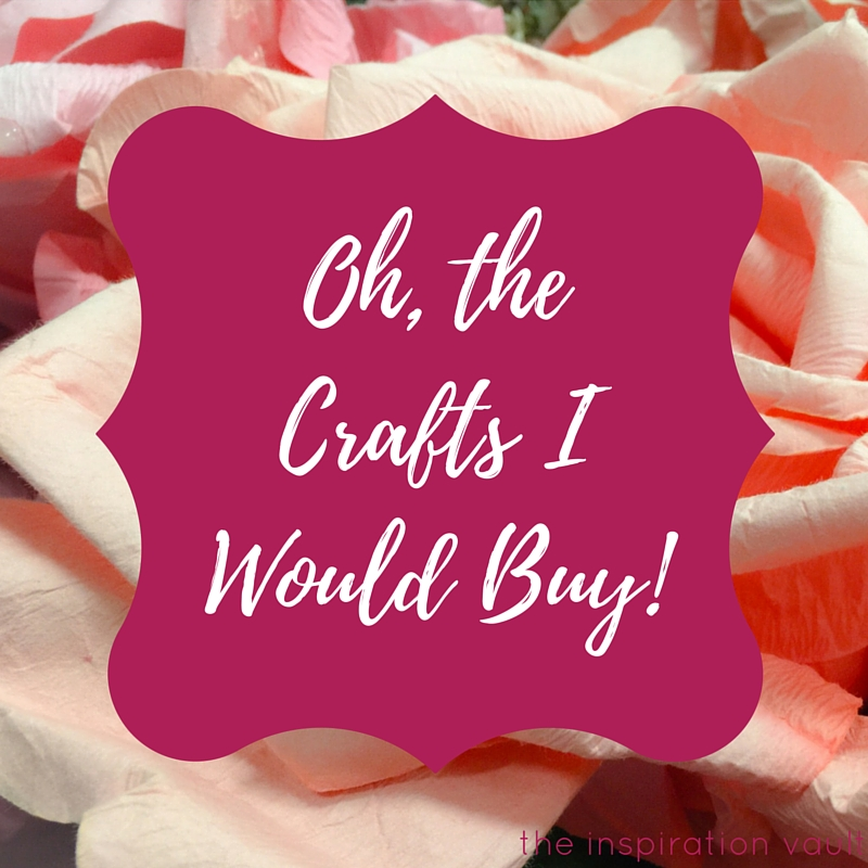 Oh the Crafts I Would Buy Feature Image