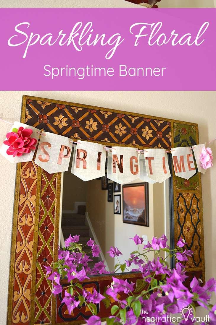Sparkling Floral Springtime Banner Spring Craft Tutorial