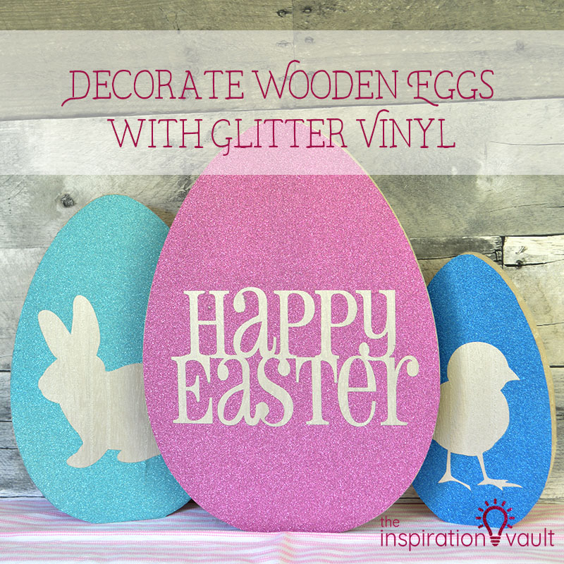 Decorate Wooden Eggs with Glitter Vinyl Feature
